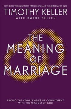 The Meaning of Marriage : Facing the Complexities of Marriage with the Wisdom of God. By Timothy Keller.    In previous books respected New York pastor and bestselling author Timothy Keller has looked at such diverse and