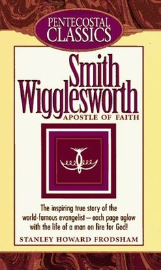 The Apostle of Faith, by: Smith Wigglesworth.