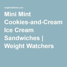 Mini Mint Cookies-and-Cream Ice Cream Sandwiches | Weight Watchers