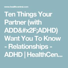 Ten Things Your Partner (with ADD/ADHD) Want You To Know - Relationships - ADHD | HealthCentral