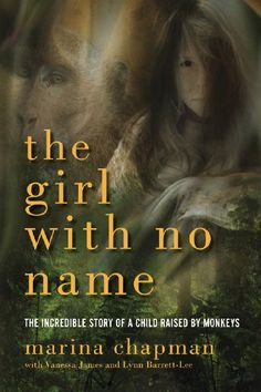 The Girl With No Name: The Incredible Story of a Child Raised by Monkeys by Lynne Barrett-Lee