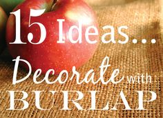 15 great ideas for decorating with burlap! Easy and inexpensive! #burlap