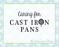 How to care and wear in your cast iron pans  thegatheringoffriends.com #returntothetable #cooking101