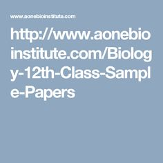 http://www.aonebioinstitute.com/Biology-12th-Class-Sample-Papers