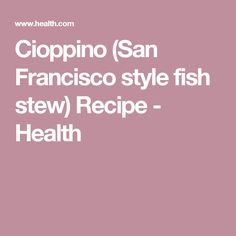 Cioppino (San Francisco style fish stew) Recipe - Health