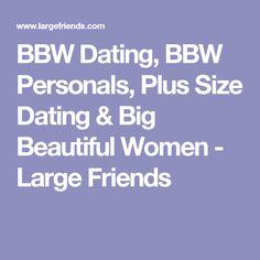 BBW Dating, BBW Personals, Plus Size Dating & Big Beautiful Women - Large Friends