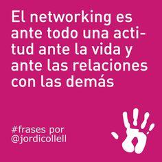 El networking es ante todo una actitud ante la vida y ante las relaciones con las demás. #frases por Jordi Collell