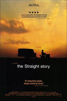 """The Straight Story"" (1999). COUNTRY: United States. DIRECTOR: David Lynch. SCREENWRITER: John Roach & Mary Sweeney. COMPOSER: Angelo Badalamenti. CAST: Richard Farnsworth, Sissy Spacek, Harry Dean Stanton, Everett McGill, John Farley"