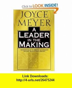 A Leader in the Making Essentials to Being a Leader After Gods Own Heart (9780446532051) Joyce Meyer , ISBN-10: 0446532053  , ISBN-13: 978-0446532051 ,  , tutorials , pdf , ebook , torrent , downloads , rapidshare , filesonic , hotfile , megaupload , fileserve