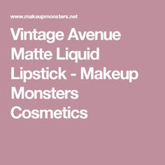 Vintage Avenue Matte Liquid Lipstick - Makeup Monsters Cosmetics