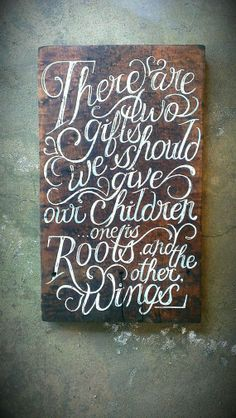 """""""There are two gifts we should give our children... one is roots and the other wings."""" via LOVE LETTERS TO HOME."""