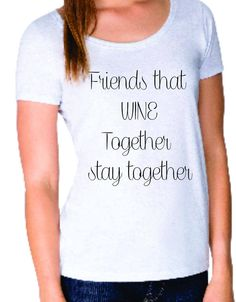 Friends that WINE together stay together graphic scoop neck shirt. Girlfriends, Gym, Workout,Proud mom, Wifey, Fitness, yoga, Love, by StarStuddedCreate on Etsy