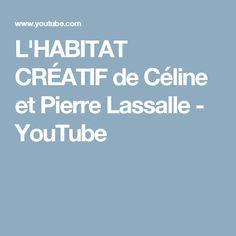 L'HABITAT CRÉATIF de Céline et Pierre Lassalle - YouTube