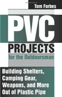 pvc projects   PVC Projects for the Outdoorsman : Building Shelters, Camping Gear ...