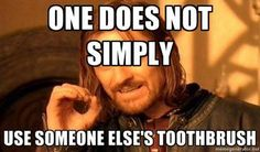 One does not simply use someone else's #toothbrush. Ain't that the truth?