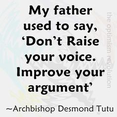 Great advice! But it is my father who needs to improve his argument.