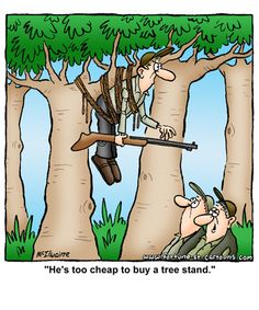 He's too cheap to buy a tree stand!     This ones for you Jay