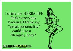 drink my HERBALIFE Shake everyday because I think my great personality could use a Banging body Herbalife Quotes, Herbalife Shake Recipes, Herbalife Nutrition, Herbalife Plan, Thrive Le Vel, Thrive Life, Level Thrive, Thrive Experience