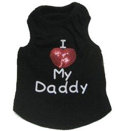 Dog Clothes I Love My Daddy Designer Tank Top Black......Sophia Grace LOVES her daddy for sure!!!!