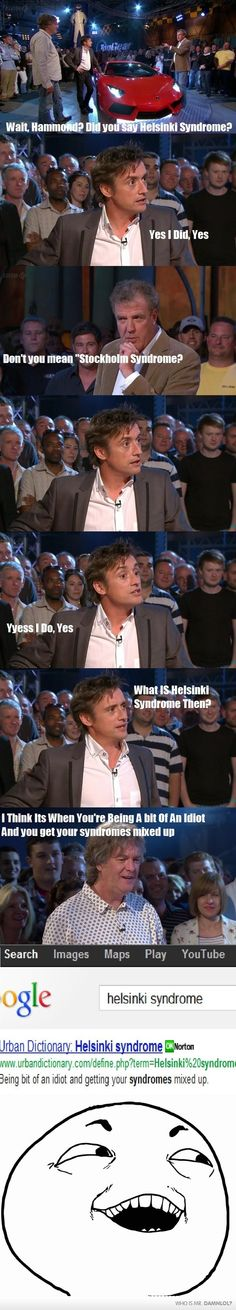 James May wins again! It actually gives you the description for Stockholm Syndrome if you good that...