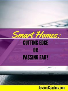 Smart Homes: Cutting Edge or Passing Fad Amazon Echo Alexa Google Home Smart Devices http://jessicacoaches.com/2017/03/smart-homes-cutting-edge-or-passing-fad