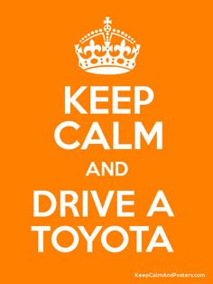 Keep Calm and DRIVE A  TOYOTA  Poster http://www.atlantatoyota.com/