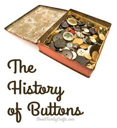 The History of Buttons - If you have ever wondered how buttons came to be, check out this brief history of the buttons! (http://aboutfamilycrafts.com/the-history-of-buttons/)