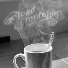 Good Morning...wake up and smell the coffee!