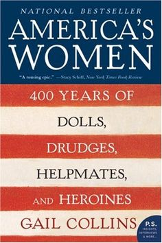 America's Women: 400 Years of Dolls, Drudges, Helpmates, and Heroines by Gail Collins - really fascinating history of American women!