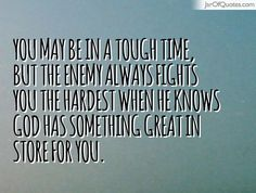 You may be in a tough time, but the enemy always fights you the hardest when he knows God has something great in store for you. #quotes #love #sayings #inspirational #motivational #words #quoteoftheday #positive