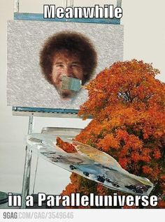 A happy tree painting Bob Ross. This made me laugh. Bob Ross and his happy little trees. Haha Funny, Funny Memes, Funny Stuff, Funny Shit, Funny Things, Fun Funny, Funny Quotes, Happy Quotes, Awesome Stuff