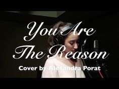 You Are The Reason - Cover by Alexandra Porat with Lyrics Music Video Song, Songs To Sing, Love Songs, Music Videos, Reason Song, Love Chants, One Day I Will, Song Status, Christian Music
