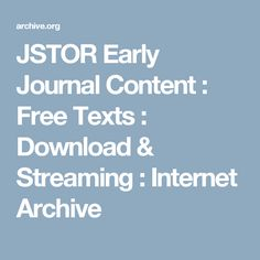 JSTOR Early Journal Content : Free Texts : Download & Streaming : Internet Archive