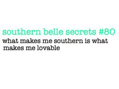 Southern Belle Secrets - what makes me southern is what makes me lovable