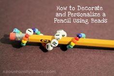 How to Decorate a Pencil Using Beads - Discover how easy it is to personalize all of your pencils using beads and a piece of wire. (http://aboutfamilycrafts.com/how-to-decorate-a-pencil-using-beads-and-wire/)