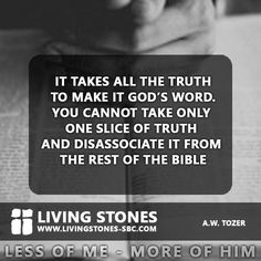 Have you got all the truth?  A great quote from A.W. Tozer on the Word of God