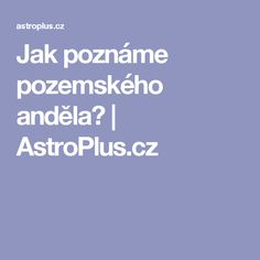 Jak poznáme pozemského anděla? | AstroPlus.cz Tarot, Astrology, Horoscope, Psychology