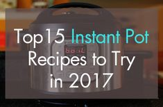 Top 15 Mouth-Watering Instant Pot Recipes to Try in 2017