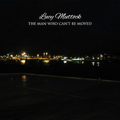 CD Cover - Lucy Muttock 'The Man Who Can't Be Moved'