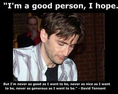 I love this quote by David Tennant; this is pretty much my number one feeling all the time...and he said it perfectly