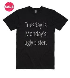 Tuesday is Monday's Ugly Sister T-Shirt