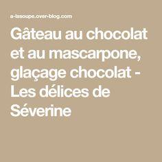Gâteau au chocolat et au mascarpone, glaçage chocolat - Les délices de Séverine