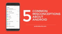 5 Common Misconceptions about Android that should be discarded