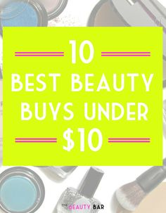 The Beauty Bar: The 10 Best Beauty Buys Under $10