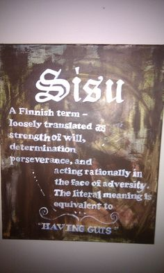 You learn more every day! I had no idea what this word meant until today. I definitely have sisu or the strength to overcome what others say I canno. You learn more every day! I had no idea what this word meant until today. I definitely have
