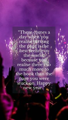 Happy new year greetings wishes for friends 2021: There comes a day when you realize turning the page is the best feeling in the world, because you realize there's so much more to the book than the page you were stuck on. #happynewyearwishesgreetings2021 #newyeargreetings2021 #newyearwishes2021