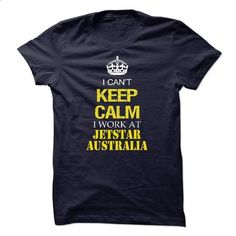 I cant keep calm I work at Jetstar Australia - #tie dye shirt #sweatshirt cardigan. GET YOURS => https://www.sunfrog.com/No-Category/I-cant-keep-calm-I-work-at-Jetstar-Australia.html?68278