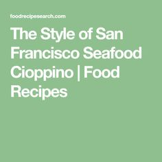 The Style of San Francisco Seafood Cioppino | Food Recipes