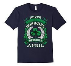 Never Underestimate An Irish Girl T-shirt Born In April