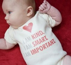 """I am kind. I am smart. I am important."" baby onesie $13.00"